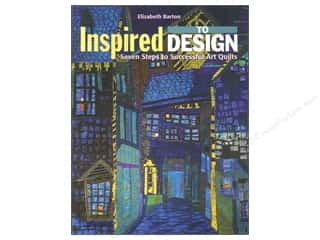 C&T Publishing: C&T Publishing Inspired to Design: Seven Steps to Successful Art Quilts Book by Elizabeth Barton
