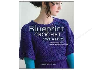 Custom Processing: Interweave Press Blueprint Crochet Sweaters: Techniques for Custom Construction Book by Robyn Chachula