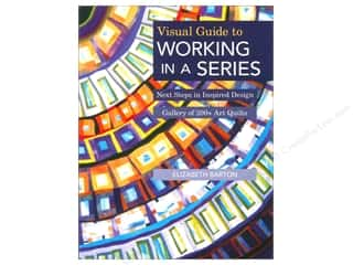 Ribbon Work Books & Patterns: C&T Publishing Visual Guide To Working In A Series Book by Elizabeth Barton