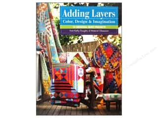 C&T Publishing $15 - $20: Stash By C&T Adding Layers Color Design & Imagination Book