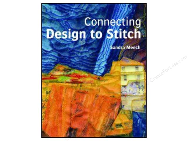 C&T Publishing Connecting Design To Stitch Book by Sandra Meech