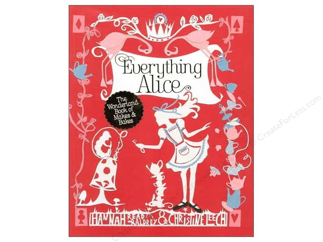 North Light Everything Alice: The Wonderland Book of Makes and Bakes by Hannah Read-Baldry & Christine Leech