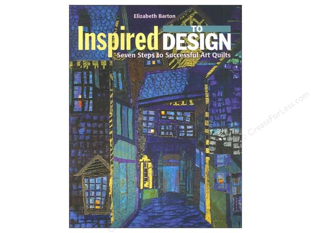 C&T Publishing Inspired to Design: Seven Steps to Successful Art Quilts Book by Elizabeth Barton