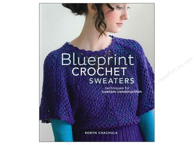 Interweave Press Blueprint Crochet Sweaters: Techniques for Custom Construction Book by Robyn Chachula